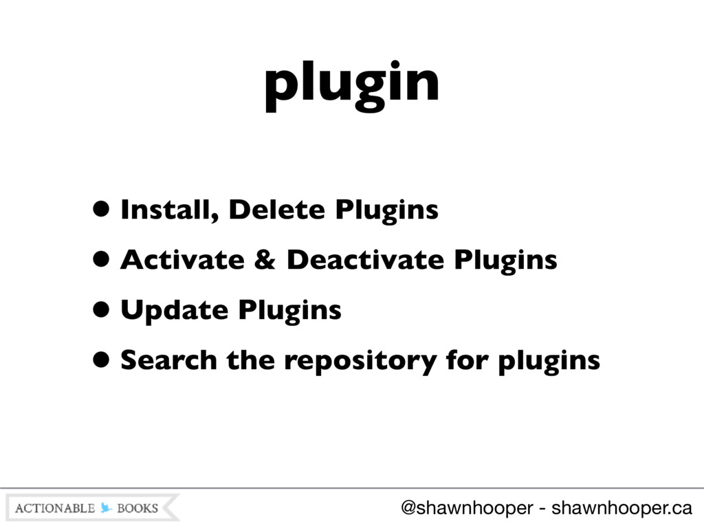 •Install, Delete Plugins •Activate & Deactivate...