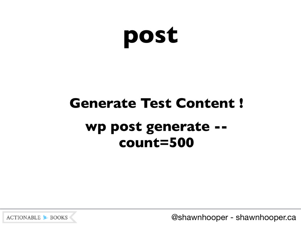 Generate Test Content ! wp post generate -- cou...