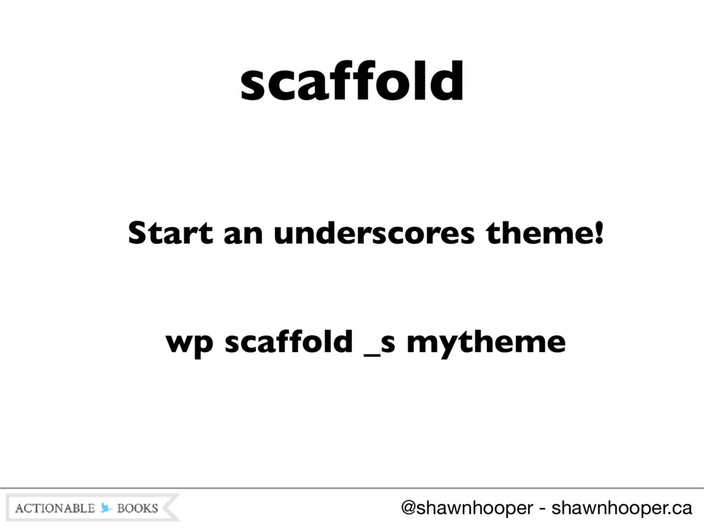 Start an underscores theme! wp scaffold _s myth...