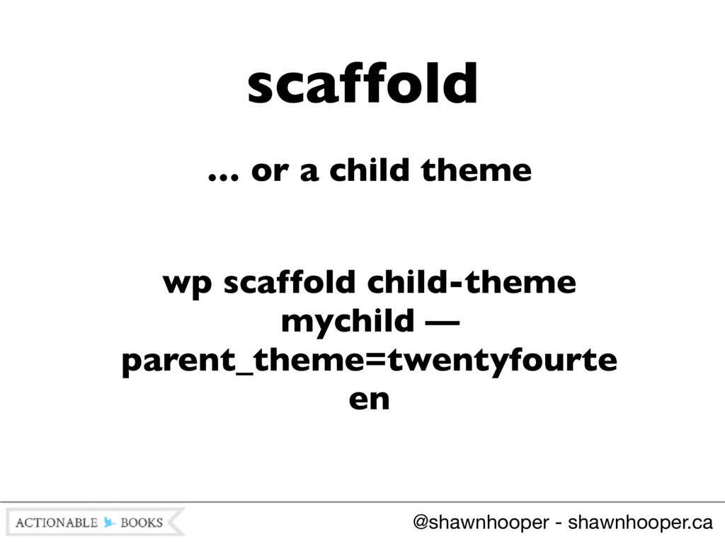 … or a child theme wp scaffold child-theme mych...
