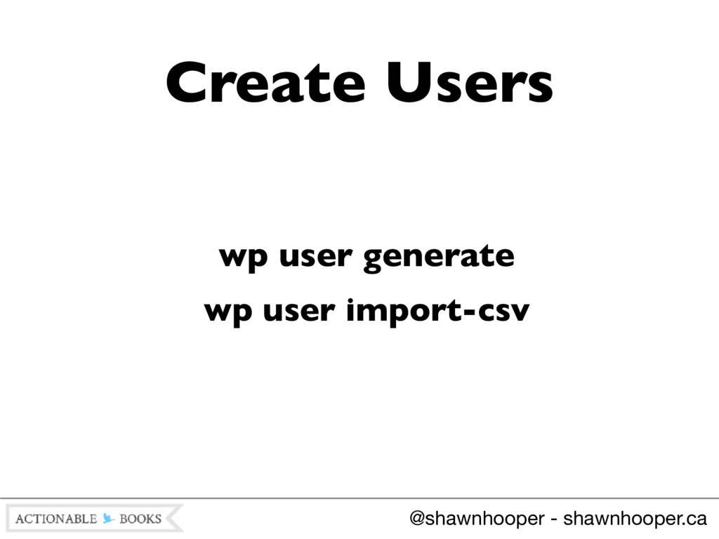 wp user generate wp user import-csv Create User...