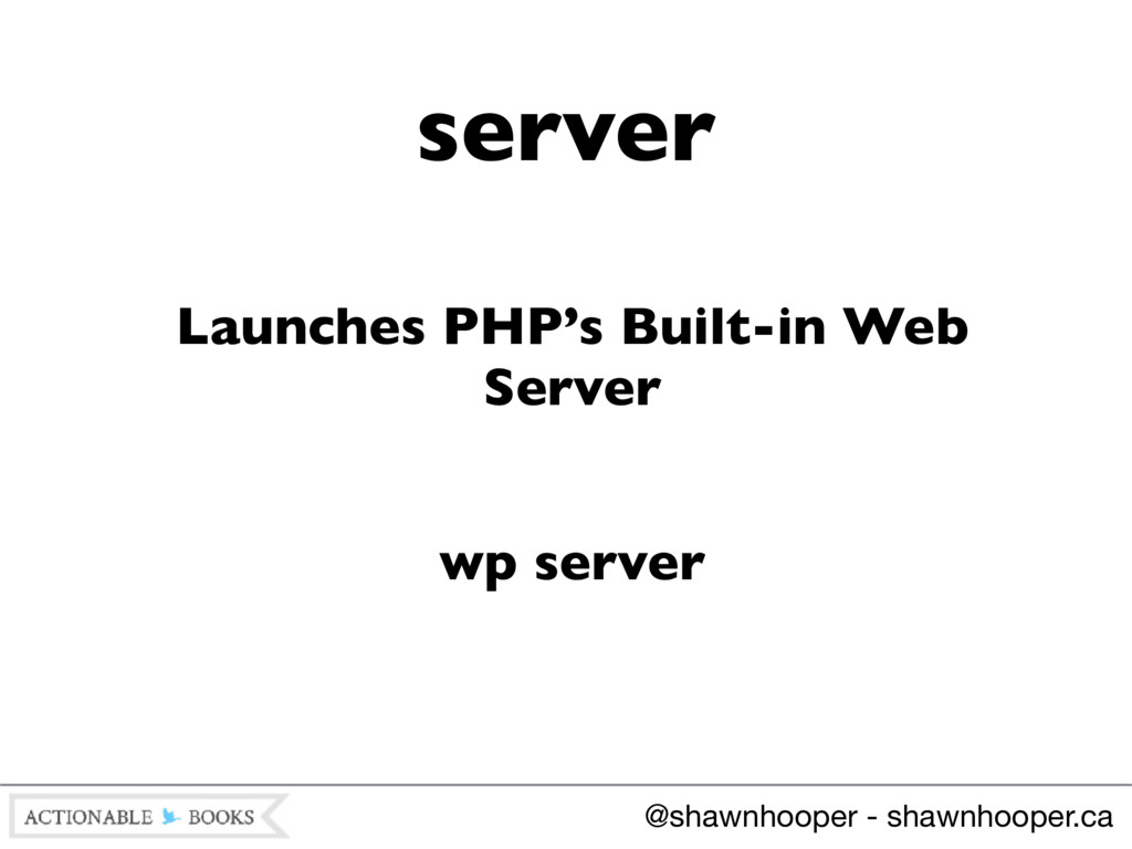 Launches PHP's Built-in Web Server wp server se...