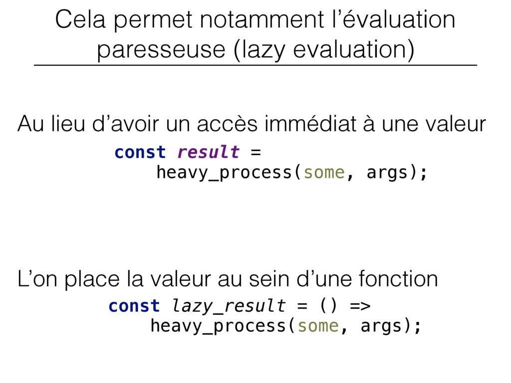 Cela permet notamment l'évaluation paresseuse (...