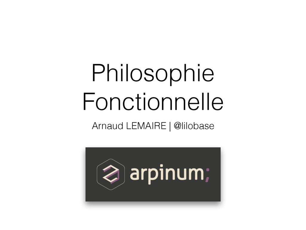 Philosophie Fonctionnelle Arnaud LEMAIRE   @lil...
