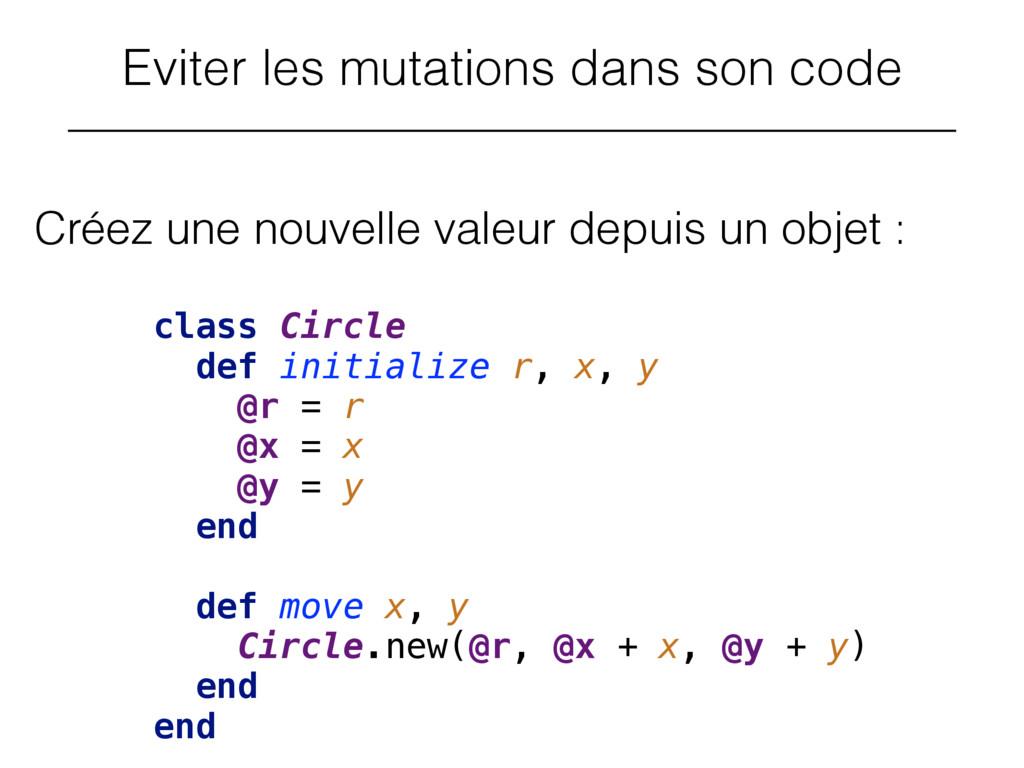 Eviter les mutations dans son code Créez une no...