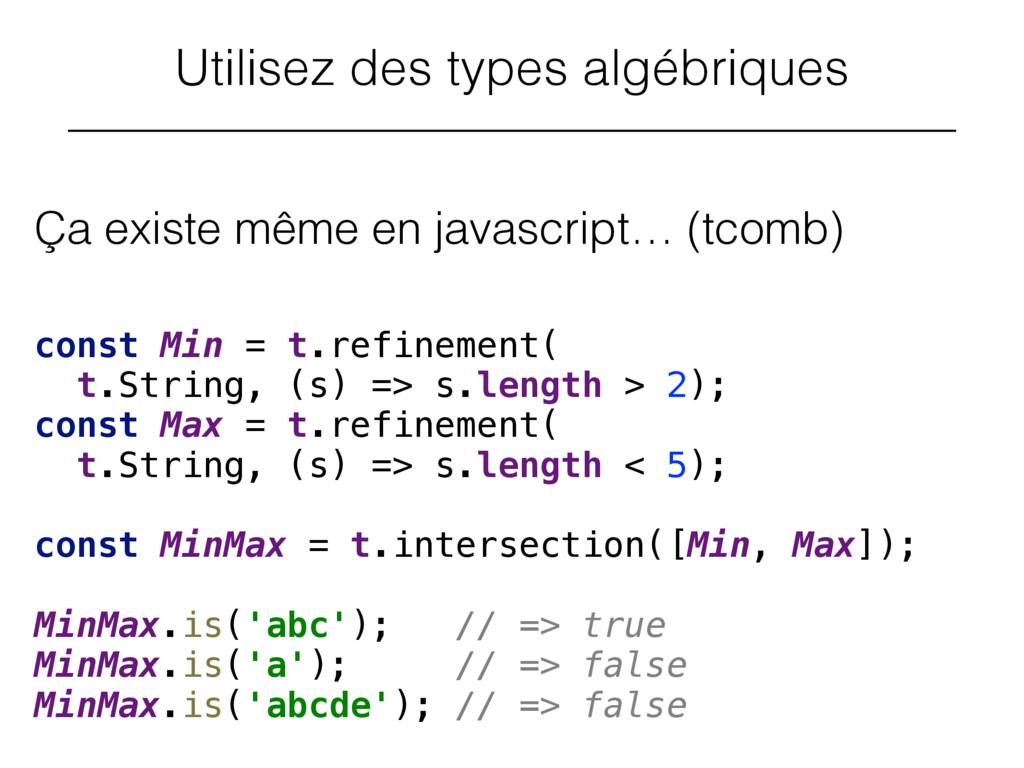 Utilisez des types algébriques Ça existe même e...