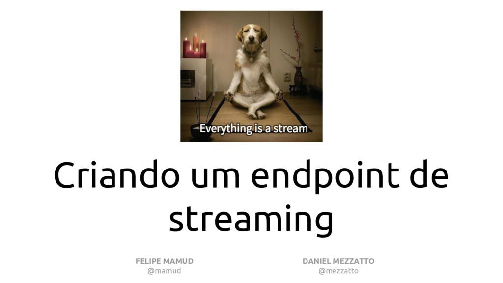 Criando um endpoint de streaming DANIEL MEZZATT...