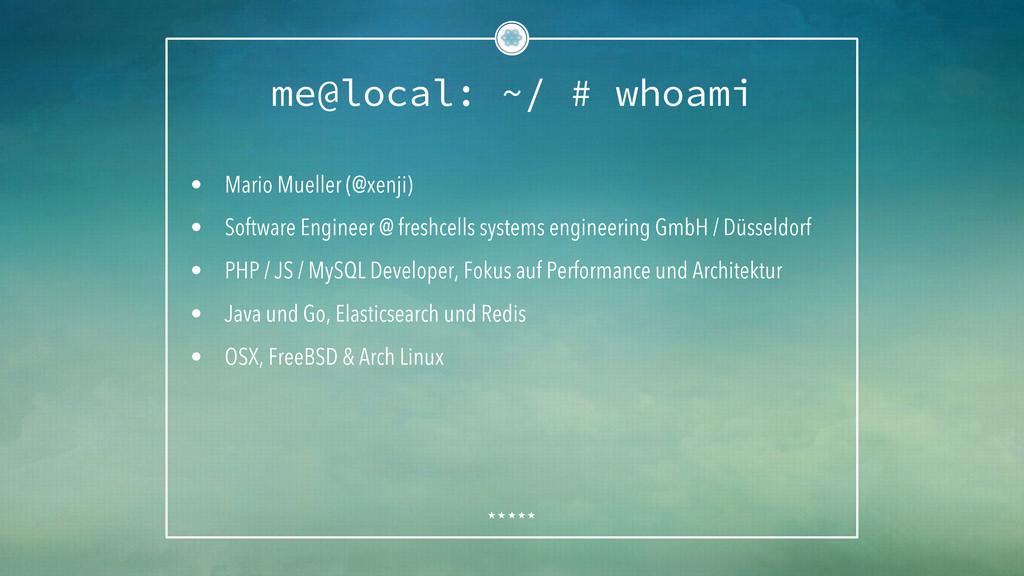 me@local: ~/ # whoami • Mario Mueller (@xenji)...