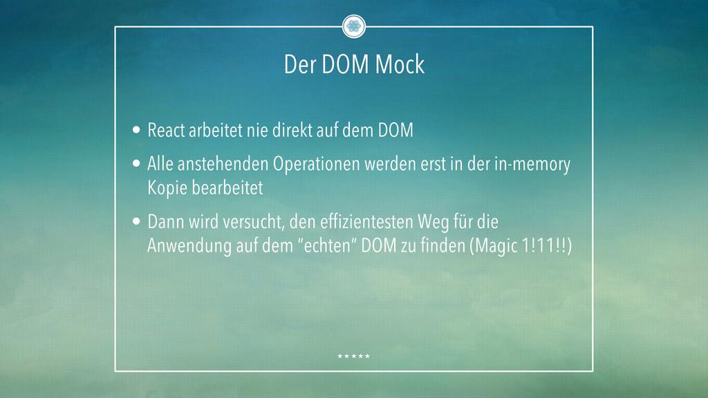 Der DOM Mock • React arbeitet nie direkt auf d...