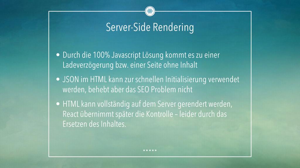 Server-Side Rendering • Durch die 100% Javascr...