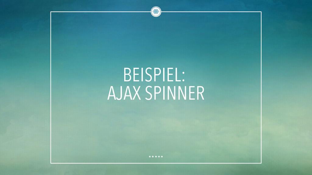 BEISPIEL: AJAX SPINNER