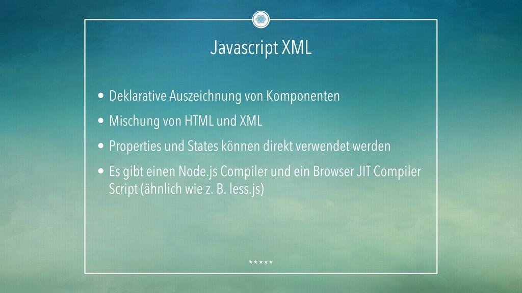 Javascript XML • Deklarative Auszeichnung von ...