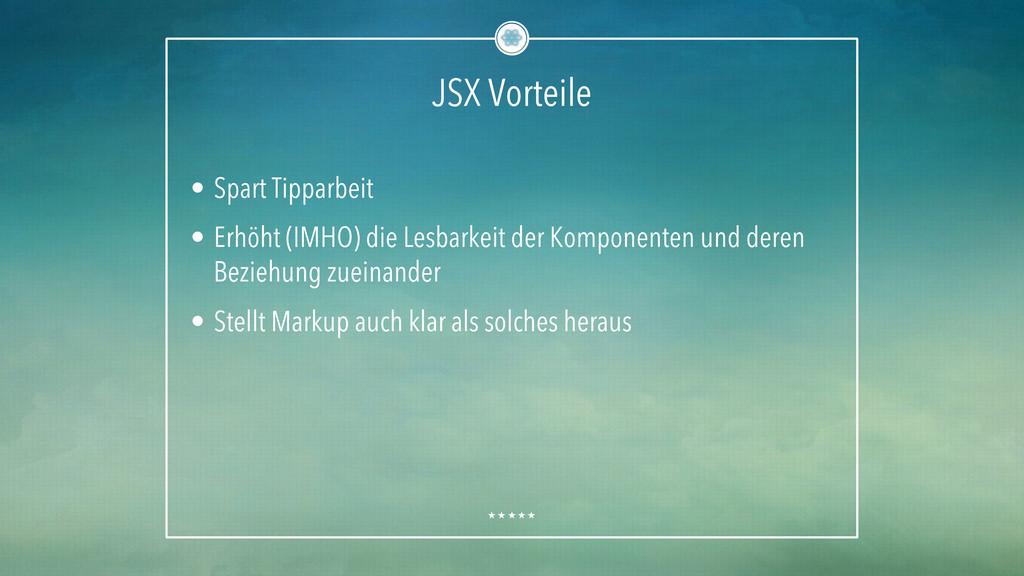 JSX Vorteile • Spart Tipparbeit • Erhöht (IMH...