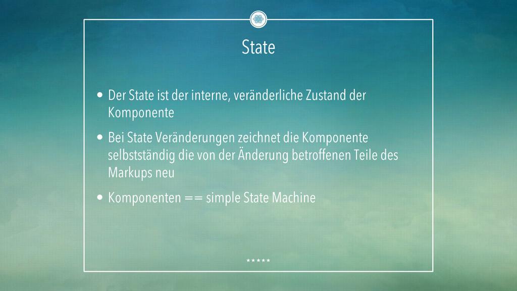 State • Der State ist der interne, veränderlic...