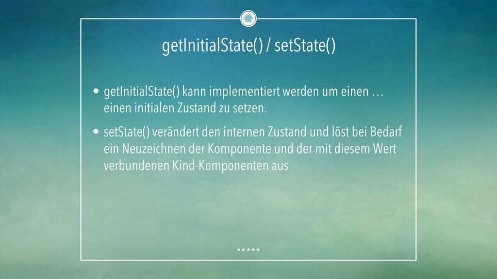 getInitialState() / setState() • getInitialSta...