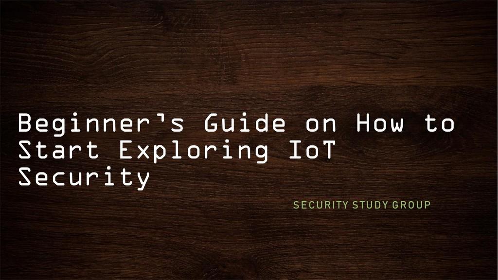 Beginner's Guide on How to Start Exploring IoT ...