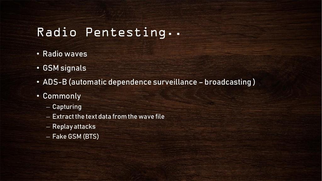 Radio Pentesting.. • Radio waves • GSM signals ...
