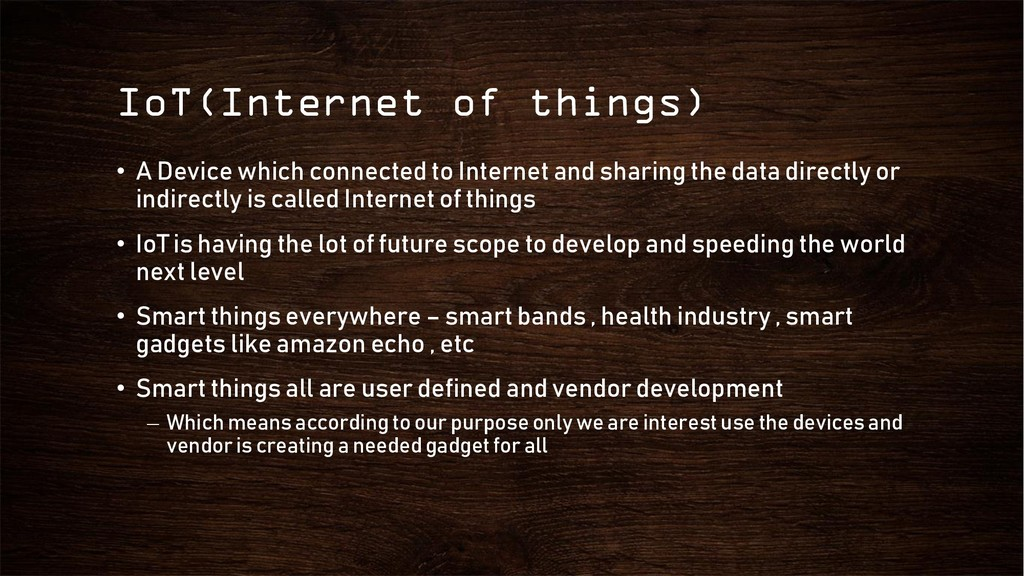 IoT(Internet of things) • A Device which connec...