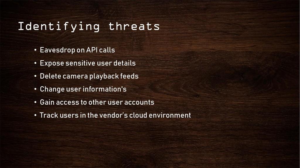 Identifying threats • Eavesdrop on API calls • ...