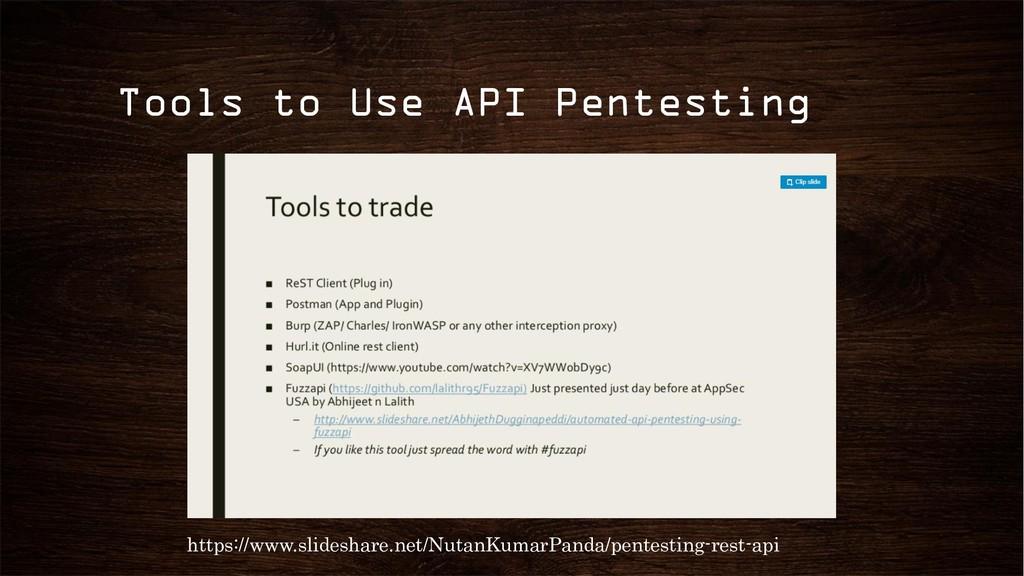 Tools to Use API Pentesting https://www.slidesh...