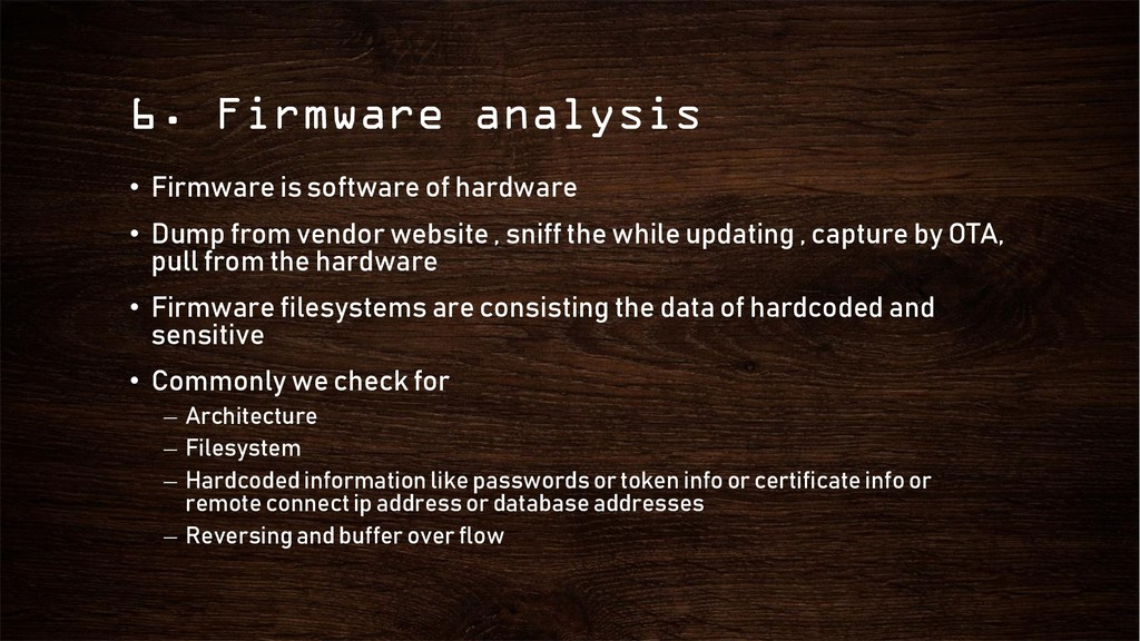 6. Firmware analysis • Firmware is software of ...
