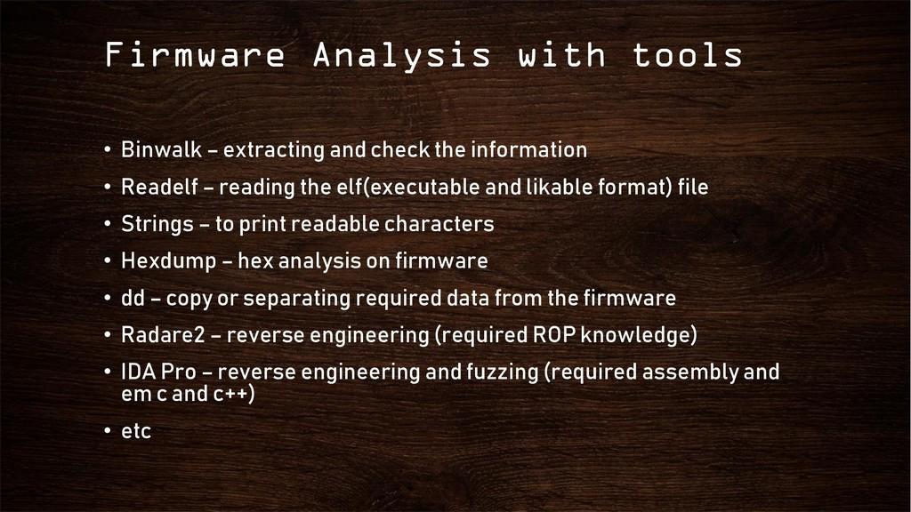 Firmware Analysis with tools • Binwalk – extrac...