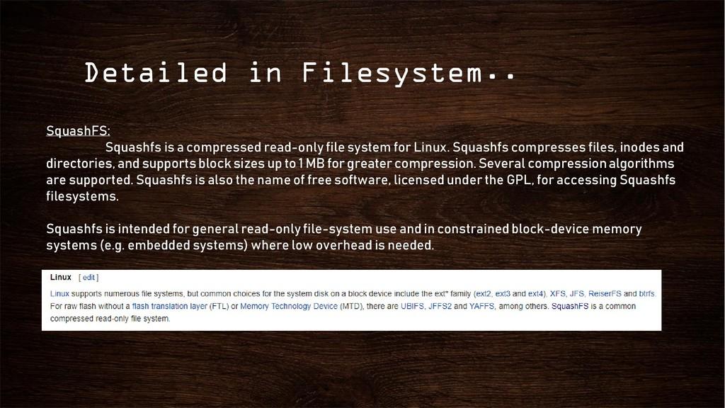 Detailed in Filesystem.. SquashFS: Squashfs is ...
