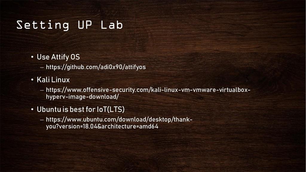 Setting UP Lab • Use Attify OS – https://github...