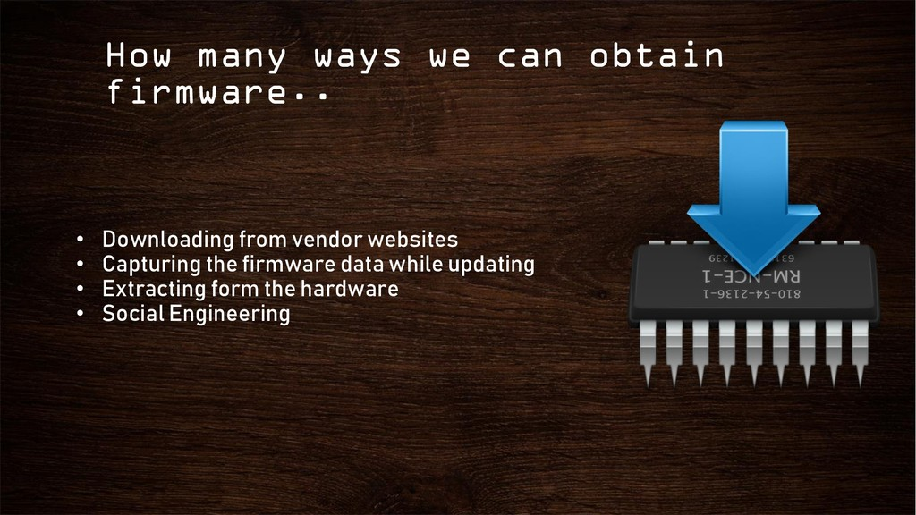 How many ways we can obtain firmware.. • Downlo...
