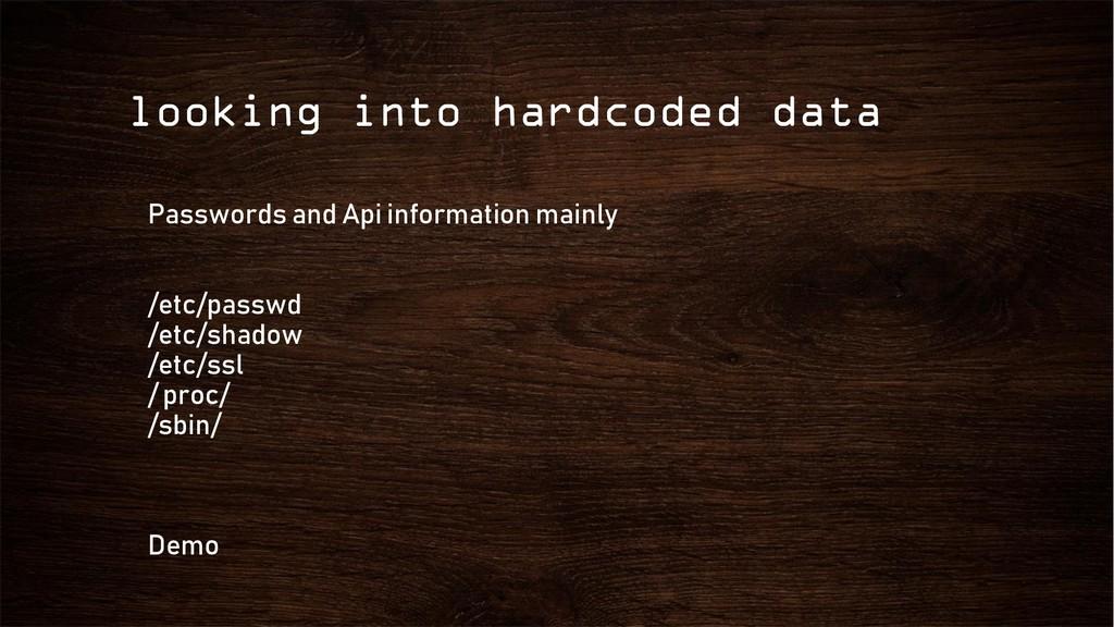 looking into hardcoded data Passwords and Api i...