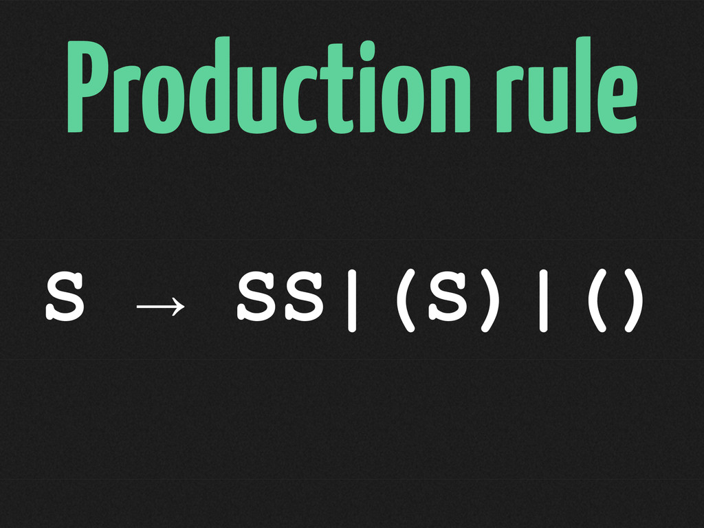 Production rule S → SS|(S)|()
