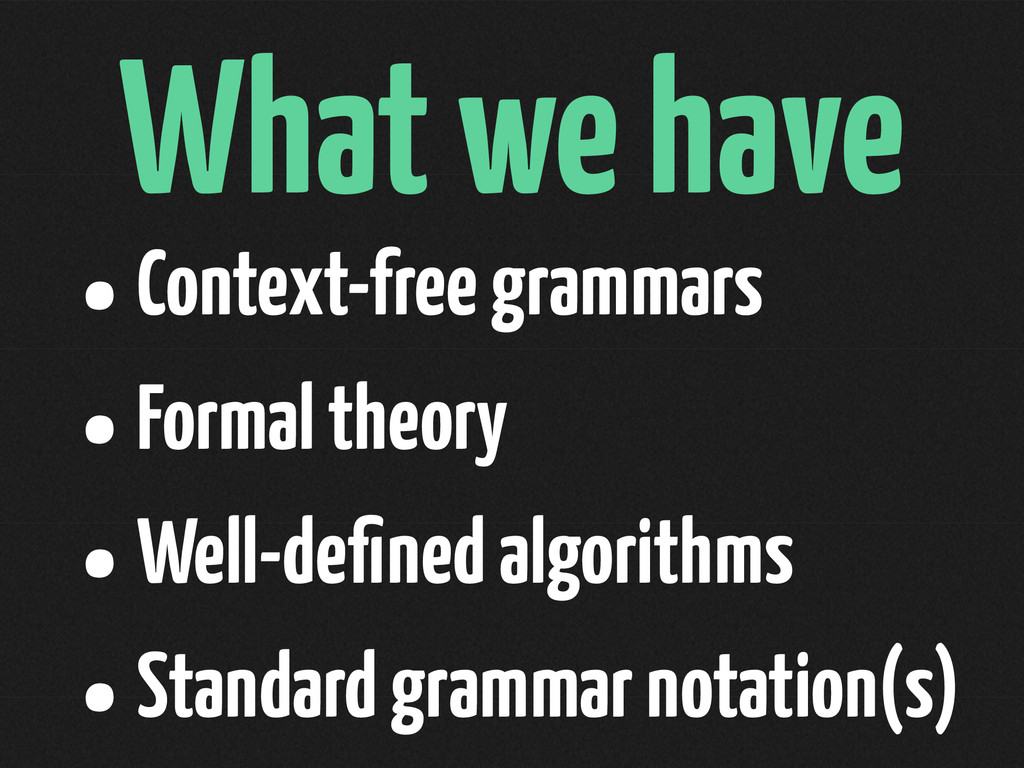 What we have •Context-free grammars •Formal the...