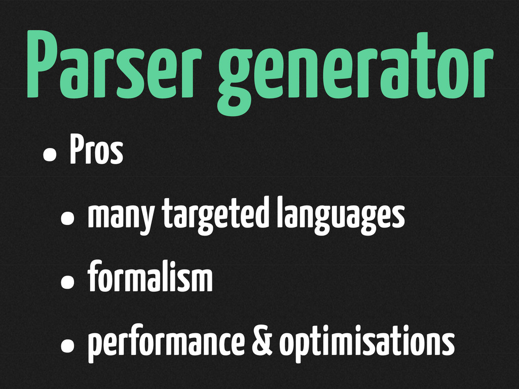 Parser generator •Pros •many targeted languages...