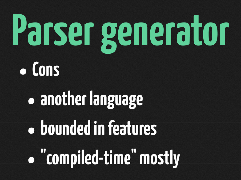 Parser generator •Cons •another language •bound...