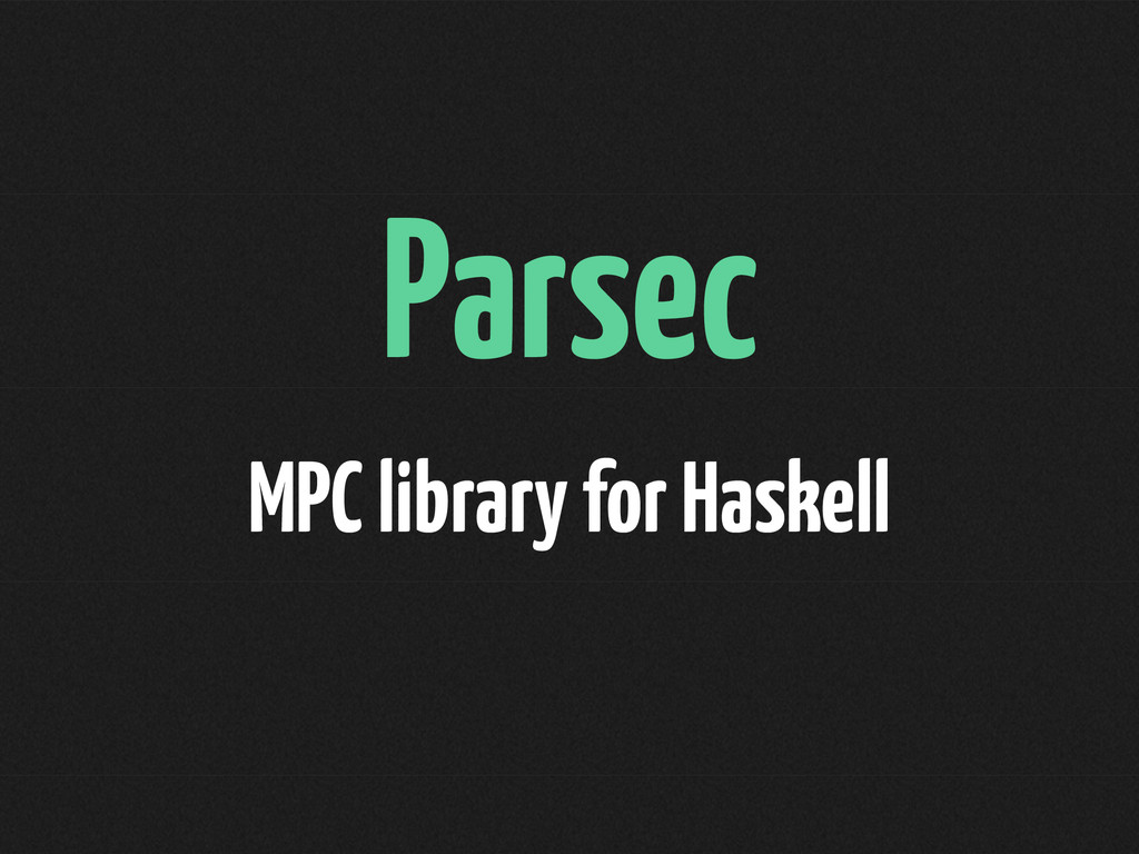 Parsec MPC library for Haskell
