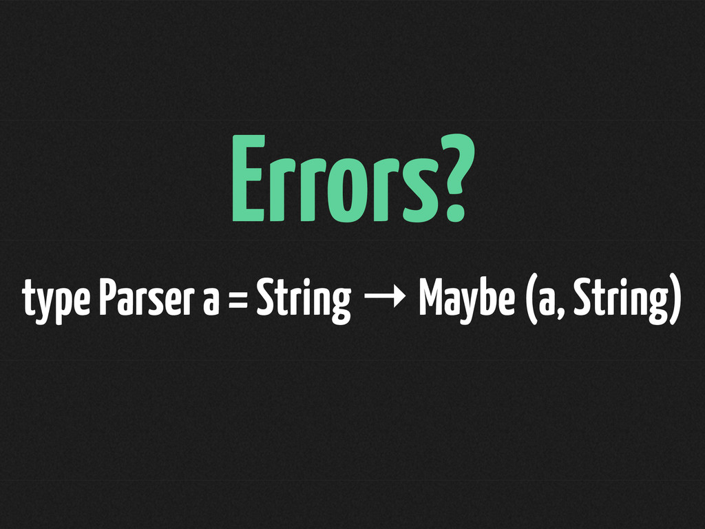 Errors? type Parser a = String → Maybe (a, Stri...