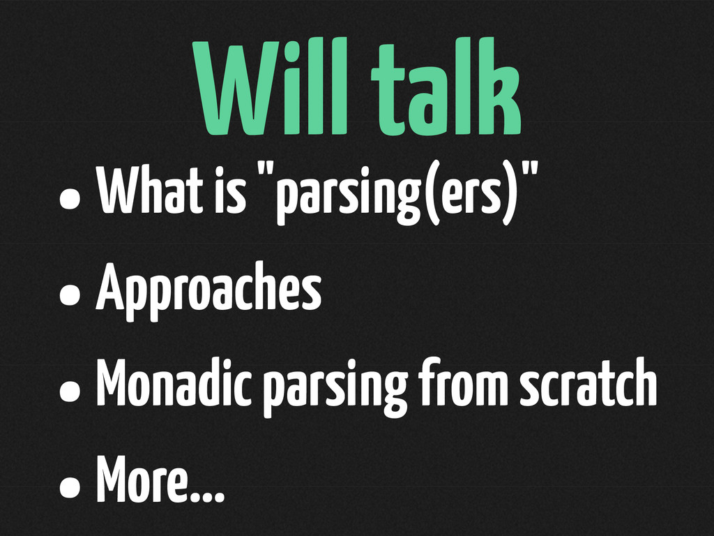 "Will talk •What is ""parsing(ers)"" •Approaches •..."