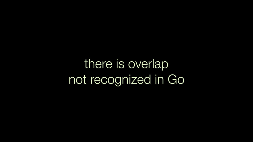 there is overlap not recognized in Go