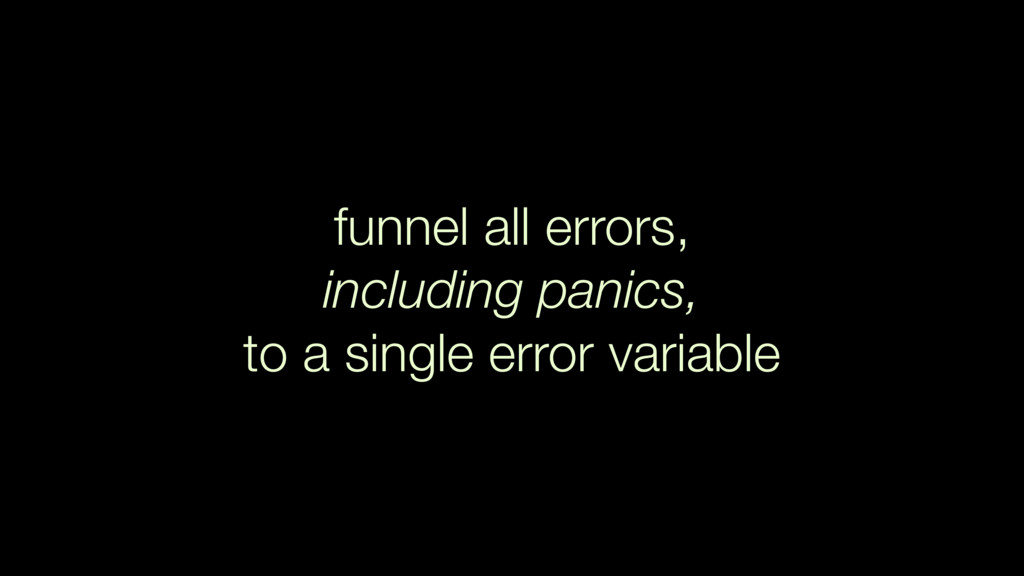 funnel all errors, including panics, to a singl...