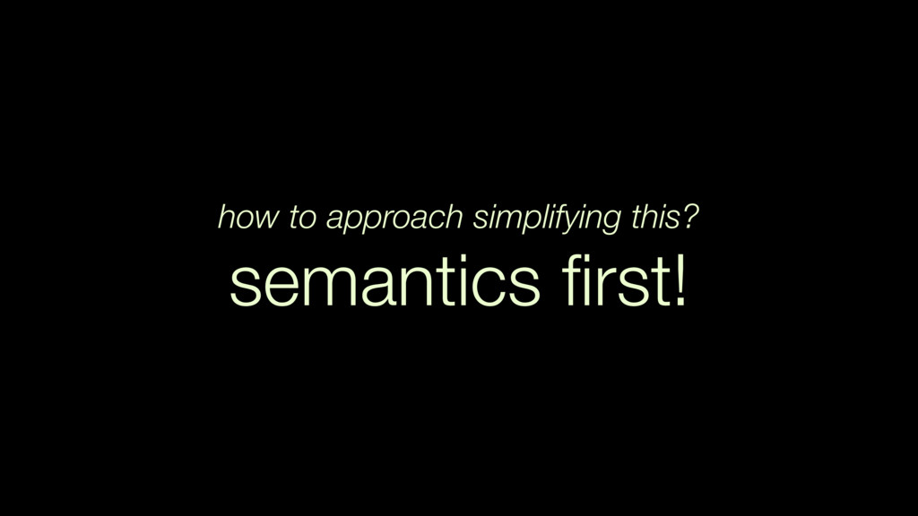 how to approach simplifying this? semantics firs...