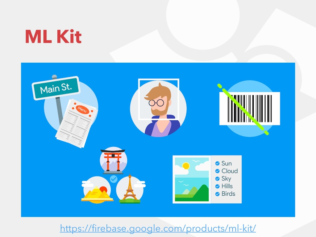 ML Kit https://firebase.google.com/products/ml-k...