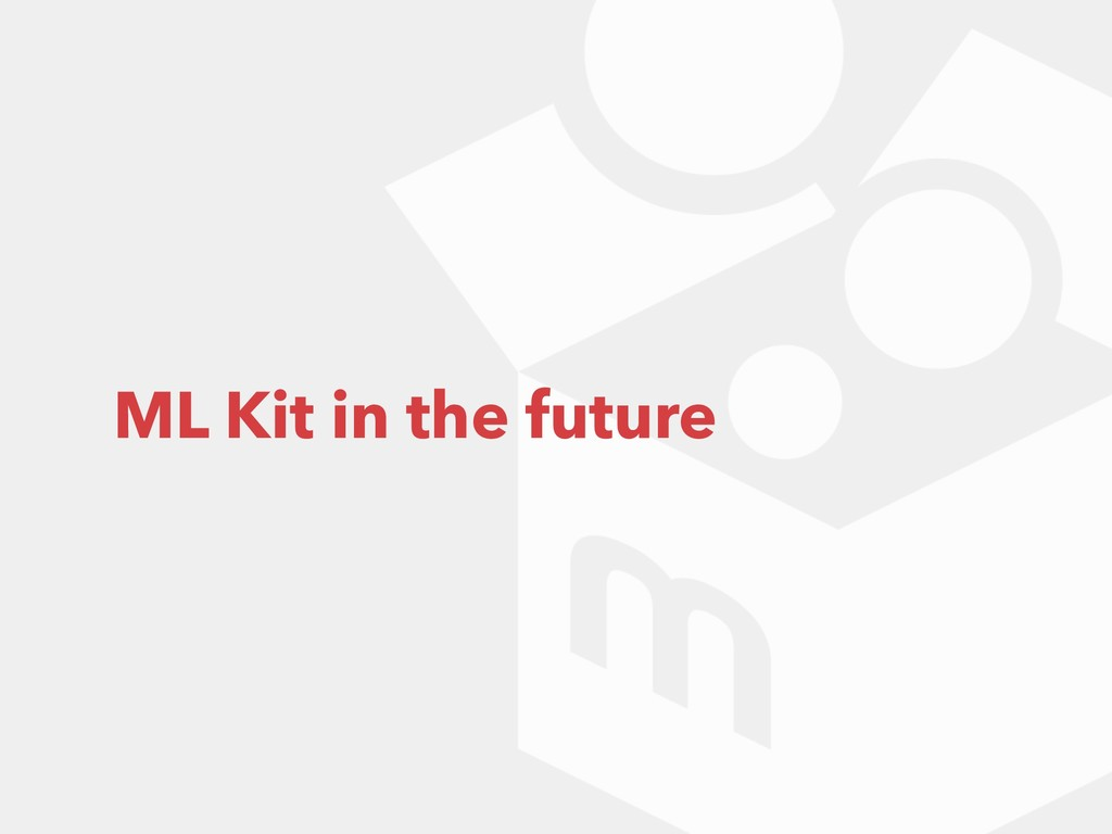 ML Kit in the future