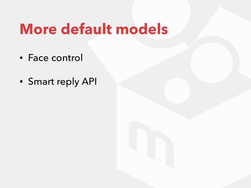 More default models • Face control • Smart repl...