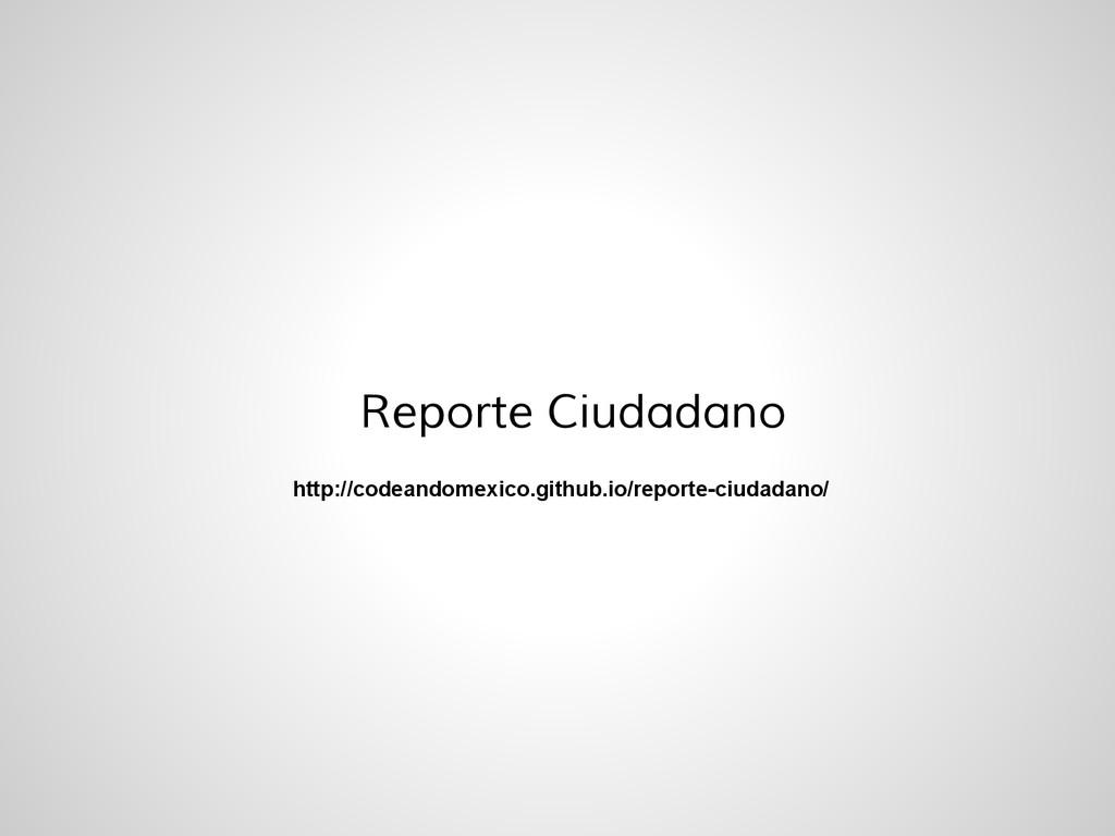 Reporte Ciudadano http://codeandomexico.github....