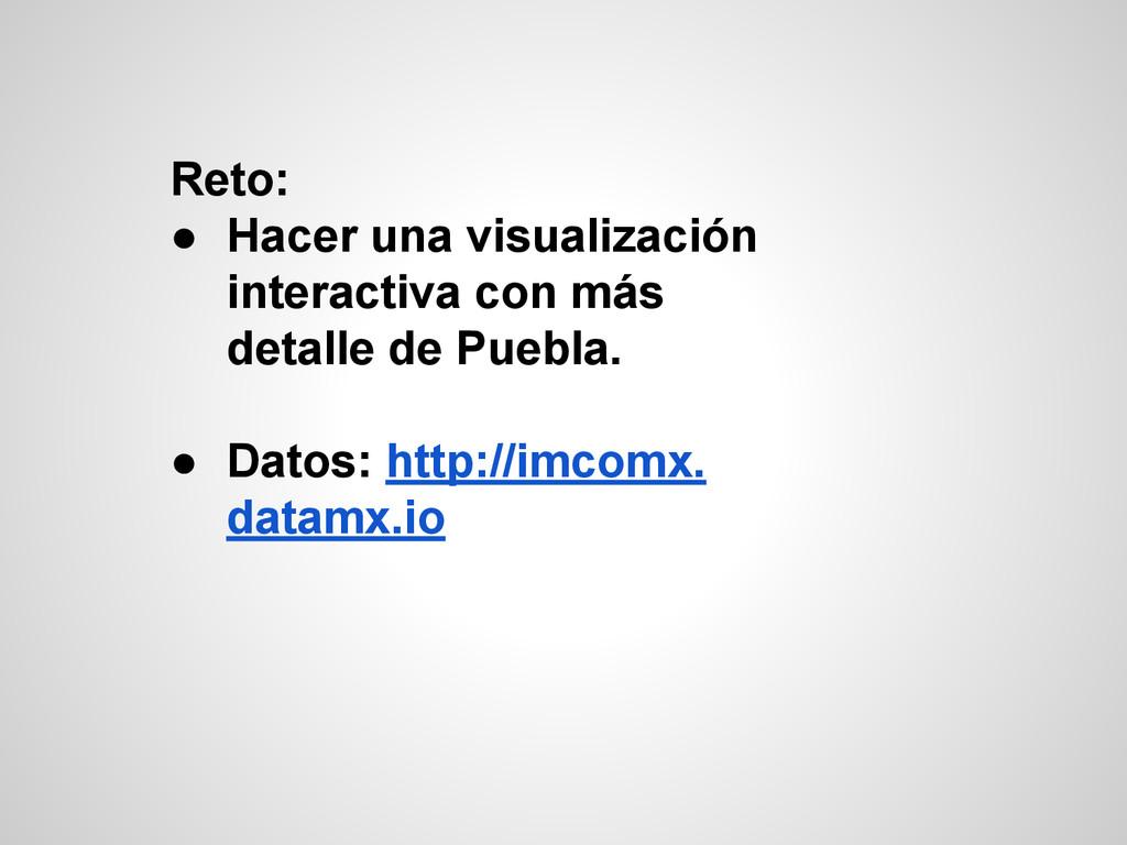 Reto: ● Hacer una visualización interactiva con...