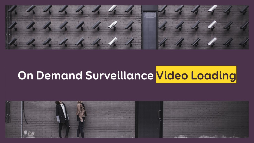 On Demand Surveillance Video Loading
