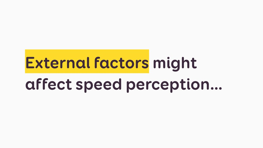 External factors might affect speed perception…