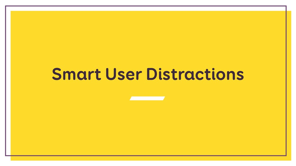 Smart User Distractions