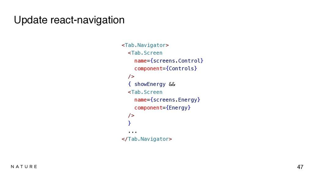 Update react-navigation 47 <Tab.Navigator>   <T...