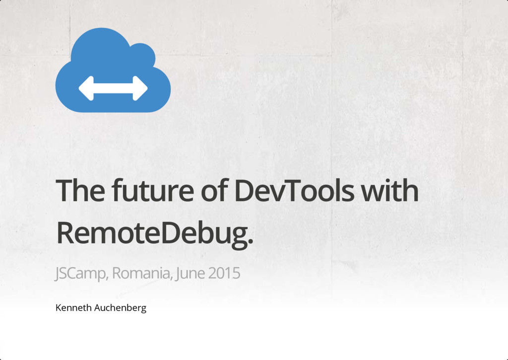 The future of DevTools with RemoteDebug. JSCamp...